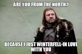 Pick Up Line Meme - cheesy pick up lines only a true game of thrones fan will understand