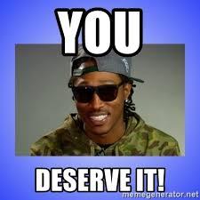 Future Meme - you deserve it future at the same damn time meme generator
