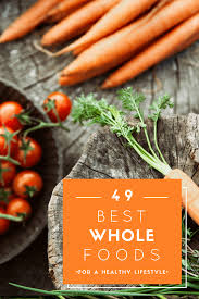 49 best whole foods for the whole family the whole foods mama