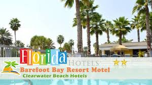 barefoot bay resort motel clearwater beach hotels florida youtube