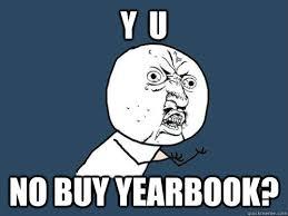 buy a yearbook y u no buy yearbook y u no quickmeme