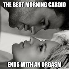 Cardio Meme - best morning cardio ends with an orgasm