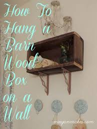 how to hang a barn wood box what meegan makes