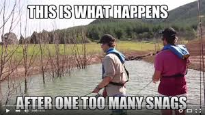 Fishing Meme - this is what happens after one too many snags social fishing