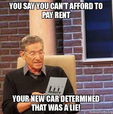 Rent Meme - you say you can t afford to pay rent your new car determined that