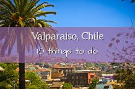 10 things to do in valparaiso chile bob around the world