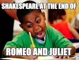 English Student Meme - meme creator shakespeare at the end of romeo and juliet meme