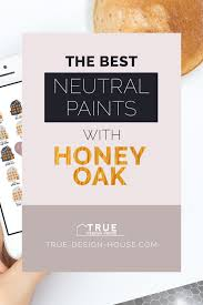 best wall color for honey oak cabinets the best neutral paints with honey oak true design house
