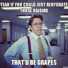 Meme Office Space - rehydrate funny office space meme