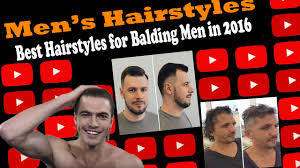 best hairstyles for balding men in 2016 youtube