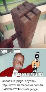 Meme Center Sign Up - shut up and take my diabeetus chocolate jenga anyone
