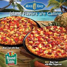 round table maui zaui special maui zaui and pepperoni maui zaui summer promotion 2014 get a