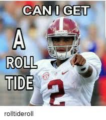 Roll Tide Meme - can i get roll tide rolltideroll meme on me me