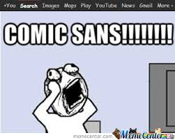 Comic Sans Meme - comic sans by yayayaya meme center