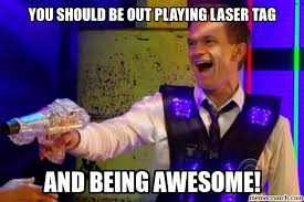 Lazer Meme - should be out playing laser tag