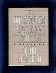 the incredible lightness of being the unbearable lightness of being by milan kundera first edition