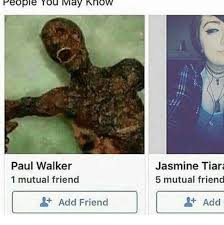 Add Memes - people you may know paul walker 1 mutual friend add friend jasmine