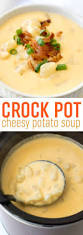 Comfort Food Soup Recipes This Easy Crock Pot Cheesy Potato Soup Recipe Is The Perfect