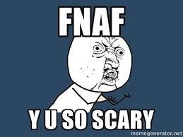 Y U So Meme - fnaf y u so scary y u no meme generator five nights at