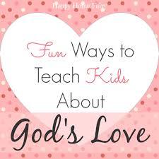 fun ways to teach kids about god u0027s love happy home fairy
