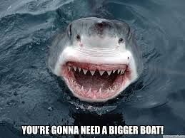 Boat Meme - re gonna need a bigger boat