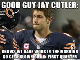 Jay Cutler Memes - good guy jay cutler meme on imgur