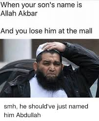 Smh Meme - when your son s name is allah akbar and you lose him at the mall