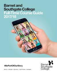 barnet and southgate college full time guide 2017 18 by barnet and