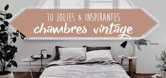 chambre vintage 10 jolies inspirations pour une chambre vintage