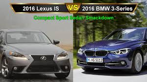 lexus is or bmw 3 2016 bmw 3 series vs lexus is compact sport sedan smackdown by