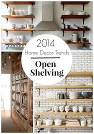 home decor trends of 2014 2014 home decor trends open shelving