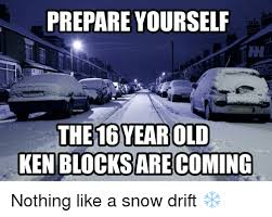 Prepare Yourself Meme - prepare yourself the 16 year old ken blocks are coming nothing like