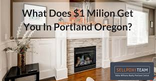 what does 1 million get you in portland luxury real estate
