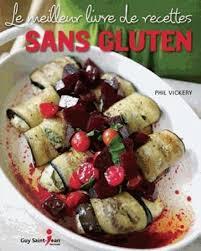 meilleur livre de cuisine le meilleur livre de recettes sans gluten phil vickery