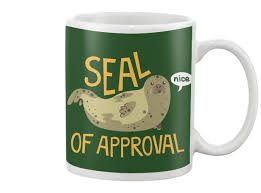 lovely seal of approval mug seal of approval coffee mugs full colors