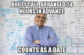 Booty Call Memes - booty call arranged 24 hours in advance counts as a date good
