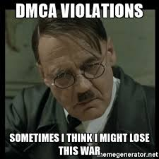 Downfall Meme Generator - dmca violations sometimes i think i might lose this war downfall