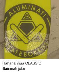 Illuminati Memes - alum umin b hahahahhaa classic illuminati joke illuminati meme on