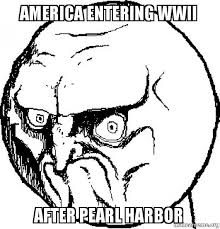 Pearl Harbor Meme - america entering wwii after pearl harbor america rage face