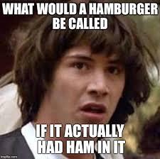 Hamburger Memes - conspiracy keanu meme imgflip