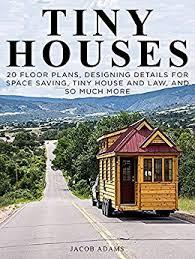 Small Home Construction Amazon Com Tiny Houses Minimalist U0027s Tiny House Living Floor