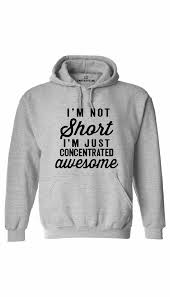 I M Not Short I M Concentrated Awesome I U0027m Not Short I U0027m Just Awesome Hoodie Sarcastic Me