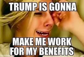 Welfare Meme - what liberal welfare queens are thinking right now meme