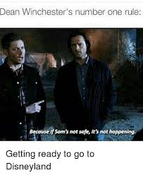 Disneyland Memes - dean winchester s number one rule because if sam s not safe it s not