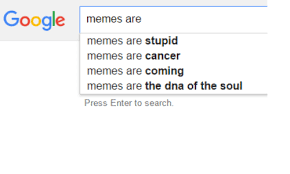Google Memes - google memes are memes are stupid memes are cancer memes are coming
