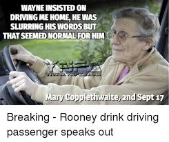Drink Driving Memes - wayne insisted on drving me home he was slurring hiswords but that