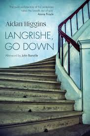 Go Down Stairs by Langrishe Go Down By Aidan Higgins Review A Modernist Classic
