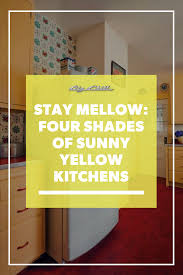 Yellow Cabinets Kitchen Stay Mellow Four Shades Of Sunny Yellow Kitchens Big Chill