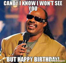Candy Meme - candy i know i won t see you but happy birthday meme stevie