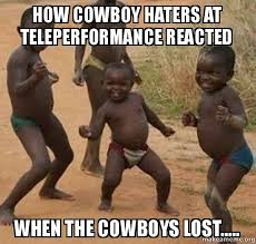 Cowboy Hater Memes - how cowboy haters at teleperformance reacted when the cowboys lost